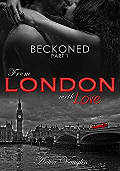 BECKONED, Part 1: From London with Love by [Vaughn, Aviva]