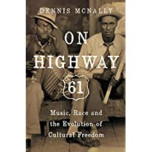 On Highway 61: Music, Race and the Evolution of Cultural Freedom