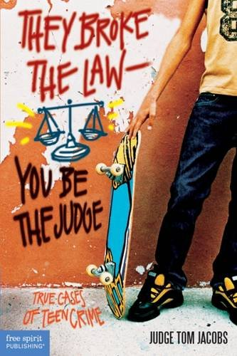 They Broke the Law_You Be the Judge: True Cases of Teen Crime