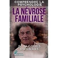 Comprendre La Psychologie: La Nevrose Familiale (comprendre les mecanismes de la nevrose, la psychose, la perversion et l'hysterie)