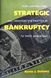 img - for Strategic Bankruptcy: How Corporations and Creditors Use Chapter 11 to Their Advantage book / textbook / text book