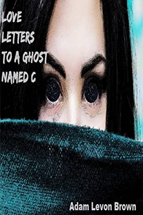 Love Letters to a Ghost Named C