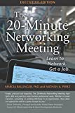 The 20-Minute Networking Meeting - Executive Edition: Learn to Network. Get a Job.