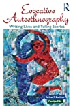 img - for Evocative Autoethnography: Writing Lives and Telling Stories (Writing Lives: Ethnographic Narratives) book / textbook / text book