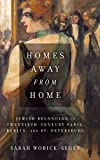 "Sarah Wobick-Segev, ""Homes Away from Home: Jewish Belonging in 20th-Century Paris, Berlin, and St. Petersburg"" (Stanford UP, 2018)"