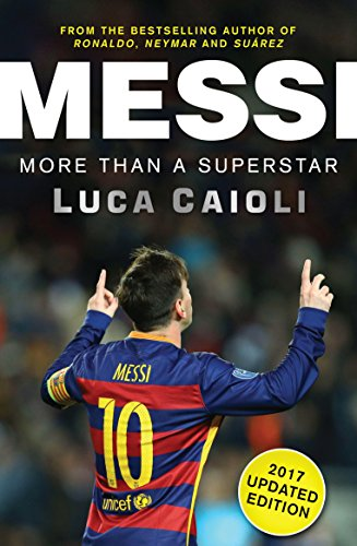 Messi - 2017 Updated Edition: More Than a Superstar