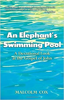 An Elephant's Swimming Pool: A Devotinal Look at the Gospel of John by Malcolm Cox (2006-04-01)