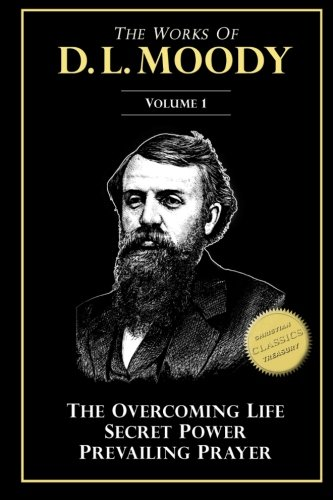 Price comparison product image The Works of D. L. Moody, Vol 1: Overcoming Life, Secret Power, Prevailing Prayer (Volume 1)