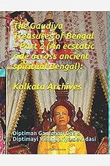 The Gaudiya Treasures of Bengal – Part 2 (An ecstatic ride across ancient spiritual Bengal): Kolkata archives: A Heritage of ecstasy (GTB)