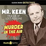 Mr. Keen, Tracer of Lost Persons: Murder in the Air | Frank Hummert,Lawrence Klee,Bob Shaw,Barbara Bates,Stedman Coles