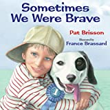 Sometimes We Were Brave, Pat Brisson, 159078586X