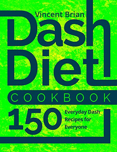 Dash Diet Cookbook: 150 Everyday Dash Recipes for Everyone by Jennifer Evans