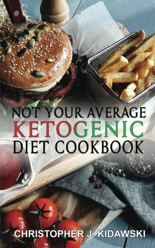 Not Your Average Ketogenic Diet Cookbook: 100 Delicious & (Mostly) Healthy Lectin-Free Keto Recipes! (Volume 1)