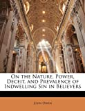 On the Nature, Power, Deceit, and Prevalence of Indwelling Sin in Believers, John Owen, 1147176396