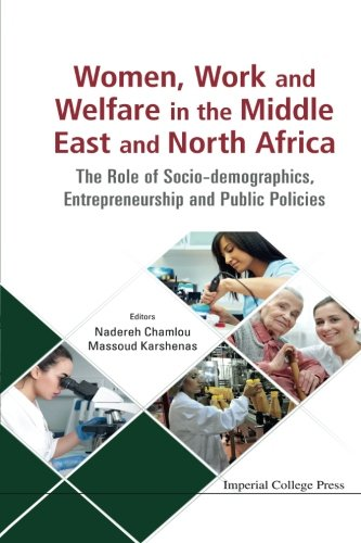 Women, Work and Welfare in the Middle East and North Africa: The Role of Socio-demographics, Entrepreneurship and Public Policies by Karshenas Massoud