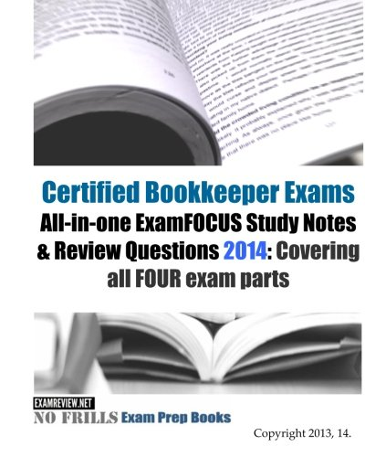 Certified Bookkeeper Exams All-in-one ExamFOCUS Study Notes