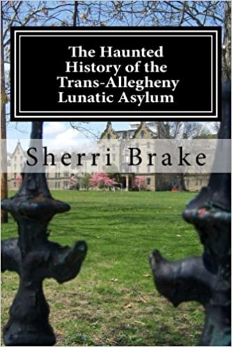 The Haunted History of the Trans Allegheny Lunatic Asylum Paperback – September 28, 2014 by Sherri Brake  (Author)