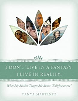 I Dont Live in a Fantasy, I Live in Reality: What My Mother Taught Me About Enlightenment
