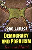 Democracy and Populism, John Lukacs, 0300116934