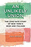 An Unlikely Union: The Love-Hate Story of New York's Irish and Italians