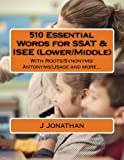 510 Essential Words for SSAT & ISEE (Lower/Middle): With Roots/Synonyms/Antonyms/Usage and