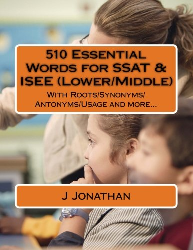 (510 Essential Words for SSAT & ISEE (Lower/Middle): With Roots/Synonyms/Antonyms/Usage and)