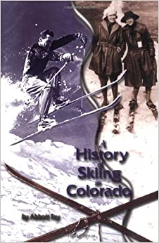 Abbott Fay - A History Of Skiing In Colorado