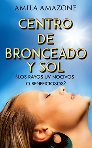 CENTRO DE BRONCEADO Y SOL - ¿LOS RAYOS UV NOCIVOS O BENEFICIOSOS? (Spanish