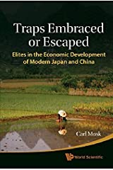 Traps Embraced or Escaped: Elites in the Economic Development of Modern Japan and China by Mosk Carl (2011-02-11) Hardcover