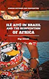 Ilê Aiyê in Brazil and the Reinvention of Africa (African Histories and Modernities)