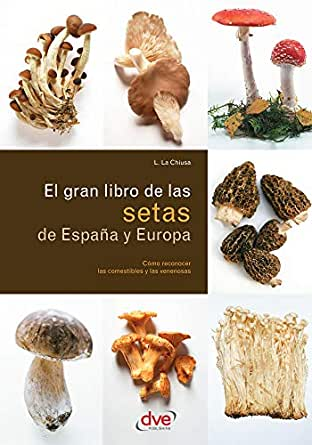 El gran libro de las setas de España y Europa eBook: La Chiusa, L.: Amazon.es: Tienda Kindle