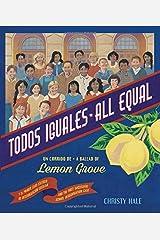 Todos Iguales / All Equal: Un Corrido De Lemon Grove/A Ballad of Lemon Grove (Spanish and English Edition) Hardcover