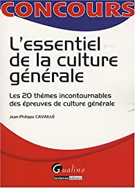 L'essentiel de la culture générale : Les 20 thèmes incontournables des épreuves de culture générale par Jean-Philippe Cavaillé