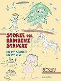 STORIE PER BAMBINI STANCHI: Un po' sognate, un po' vere. (Agape) (Italian Edition)