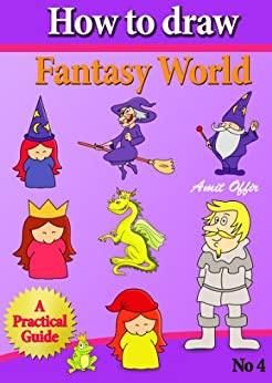 How to Draw Fantasy World (How to Draw Comics and Cartoon Characters Book 4) by [offir, amit]