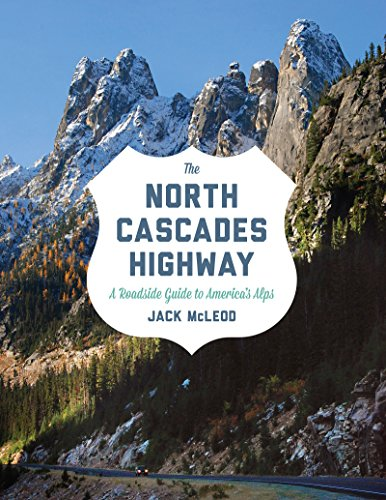 (The North Cascades Highway: A Roadside Guide )