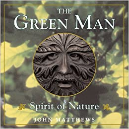 The Green Man: Spirit of Nature by John Matthews (2002-04-15)