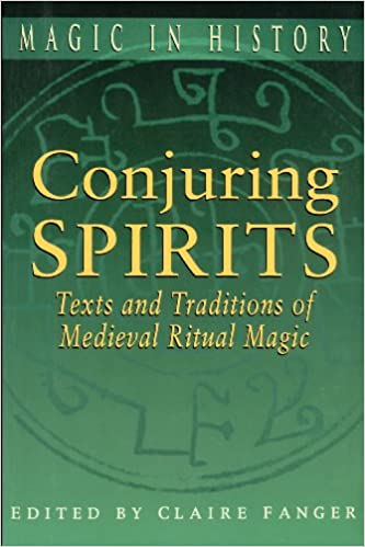 Conjuring Spirits Texts And Traditions Of Medieval Ritual Magic Magic In History Claire Fanger Claire Fanger 9780750913812 Amazon Com Books