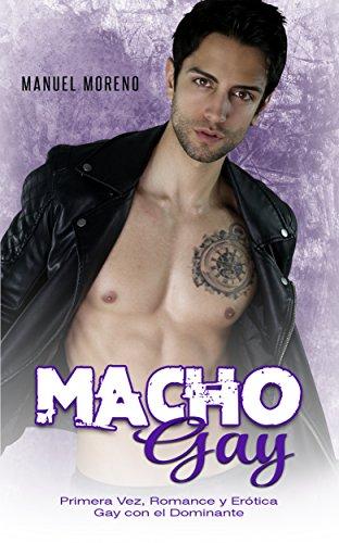 Macho Gay: Primera Vez, Romance y Erótica Gay con el Dominante (Novela Romántica y Erótica) (Span