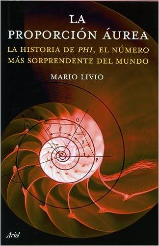 La proporción áurea: La historia de Phi, el número más sorprendente del mundo: Amazon.es: Livio, Mario: Libros