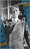 Hitler's Haircut: On the morning of January 3, 1965, a young barber in New York City gets an unexpected visit from an old man whose presence is as sad as it is unsettling.