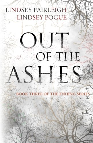 Out Of The Ashes (The Ending Series) (Volume 3)