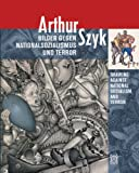 Arthur Szyk - Drawing Against National Socialism and Terror (English and German Edition)