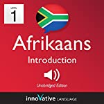Learn Afrikaans - Level 1: Introduction to Afrikaans: Volume 1: Lessons 1-25 | Innovative Language Learning LLC