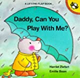 daddy can you play with me? lift the flap books by harriet ziefert 1988 11 01