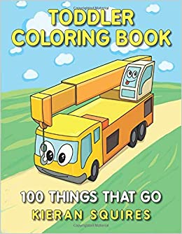 Toddler Coloring Book 100 Things That Go An Educational Baby