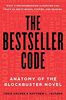 The Bestseller Code: Anatomy of the Blockbuster Novel by [Archer, Jodie, Jockers, Matthew L.]