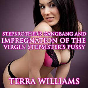 Stepbrother's Gangbang and Impregnation of the Virgin Stepsister's Pussy Audiobook