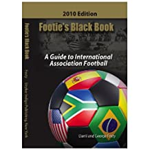 Footie's Black Book: A Guide To International Association Football. (World Cup Soccer 2010 Edition)