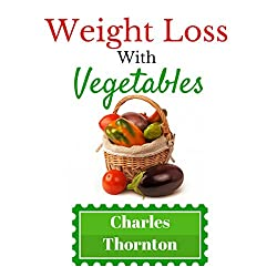 Weight Loss with Vegetables: The Truth